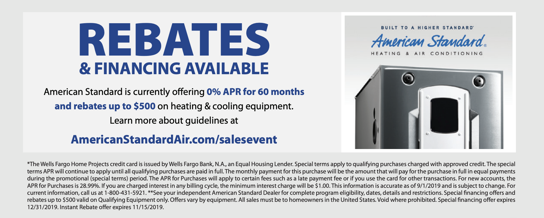 American Standard is currently offering 0% APR for 60 months and rebates up to $500 on heating & cooling equipment.